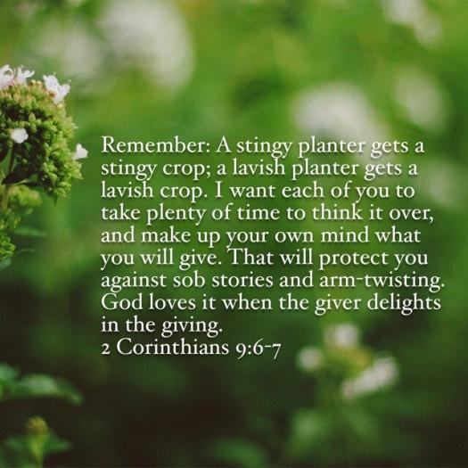 2nd Corinthians 9:6-7 MSG